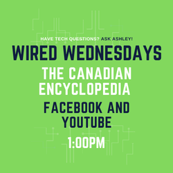 Wired Wednesdays Live: The Canadian Encyclopedia (Virtual Branch) (Video)