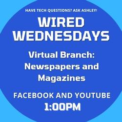 Wired Wednesdays Live: Virtual Branch: Newspapers and Magazines